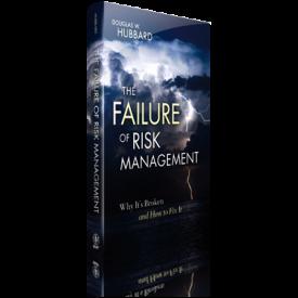The failure of risk management – Douglas W. Hubbard