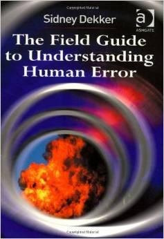 The field guide to understanding Human Error – Sidney Dekker